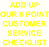 ADD UP  OUR 6 POINT CUSTOMER  SERVICE CHECKLIST